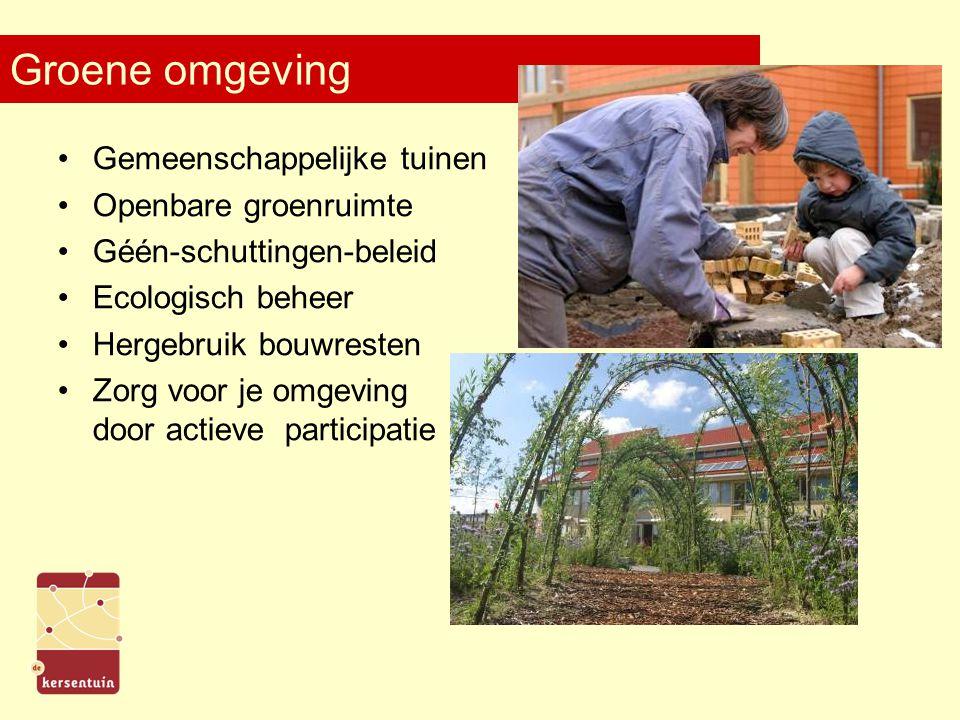Groene omgeving Gemeenschappelijke tuinen Openbare groenruimte Géén-schuttingen-beleid Ecologisch beheer Hergebruik bouwresten Zorg voor je omgeving door actieve participatie