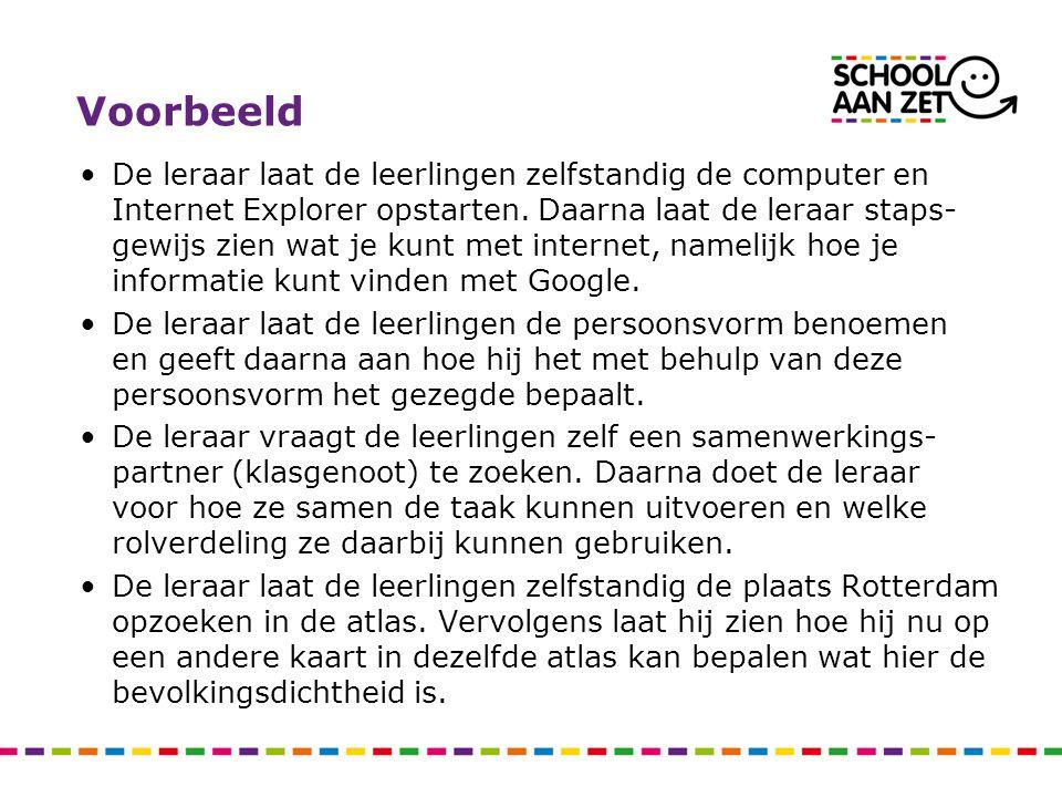 Voorbeeld De leraar laat de leerlingen zelfstandig de computer en Internet Explorer opstarten. Daarna laat de leraar staps- gewijs zien wat je kunt me