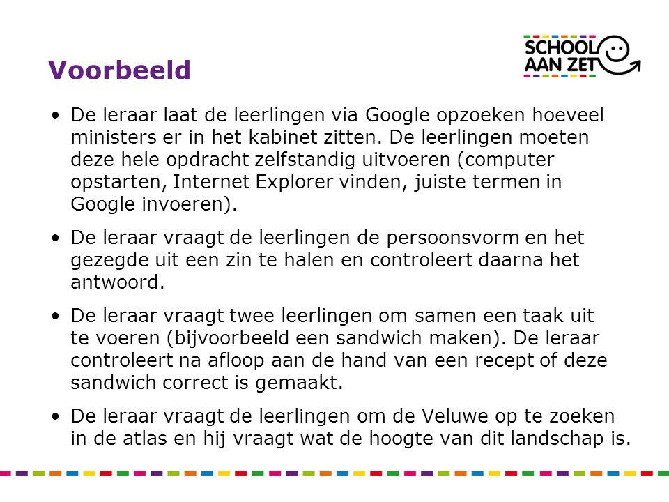 Voorbeeld De leraar laat de leerlingen via Google opzoeken hoeveel ministers er in het kabinet zitten. De leerlingen moeten deze hele opdracht zelfsta