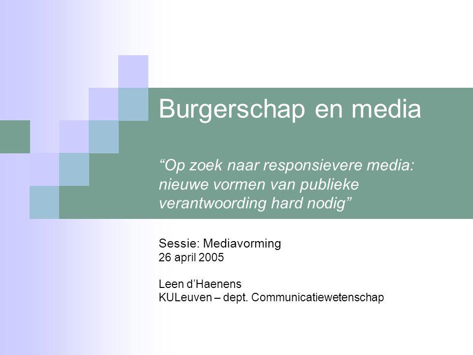 Burgerschap en media Op zoek naar responsievere media: nieuwe vormen van publieke verantwoording hard nodig Sessie: Mediavorming 26 april 2005 Leen d'Haenens KULeuven – dept.