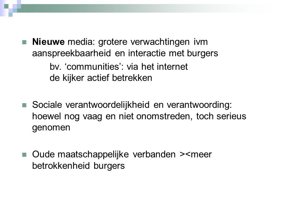 Nieuwe media: grotere verwachtingen ivm aanspreekbaarheid en interactie met burgers bv.