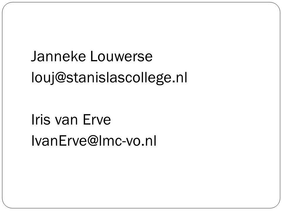Janneke Louwerse louj@stanislascollege.nl Iris van Erve IvanErve@lmc-vo.nl