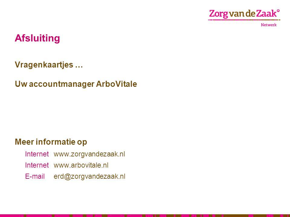 Afsluiting Vragenkaartjes … Uw accountmanager ArboVitale Meer informatie op Internetwww.zorgvandezaak.nl Internetwww.arbovitale.nl E-mailerd@zorgvande