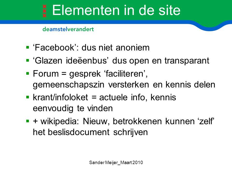 Elementen in de site  'Facebook': dus niet anoniem  'Glazen ideëenbus' dus open en transparant  Forum = gesprek 'faciliteren', gemeenschapszin vers