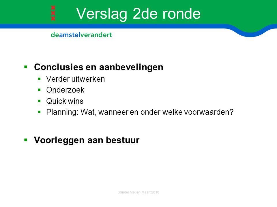 Verslag 2de ronde  Conclusies en aanbevelingen  Verder uitwerken  Onderzoek  Quick wins  Planning: Wat, wanneer en onder welke voorwaarden?  Voo