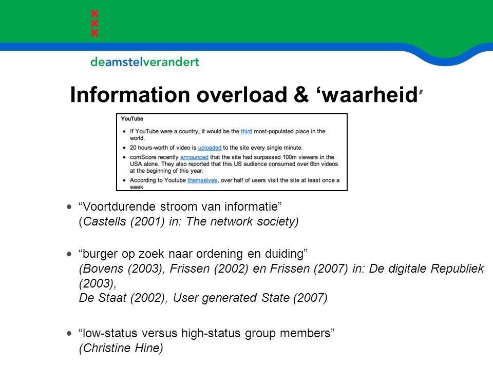 """Information overload & 'waarheid ' """"Voortdurende stroom van informatie"""" (Castells (2001) in: The network society) """"burger op zoek naar ordening en dui"""