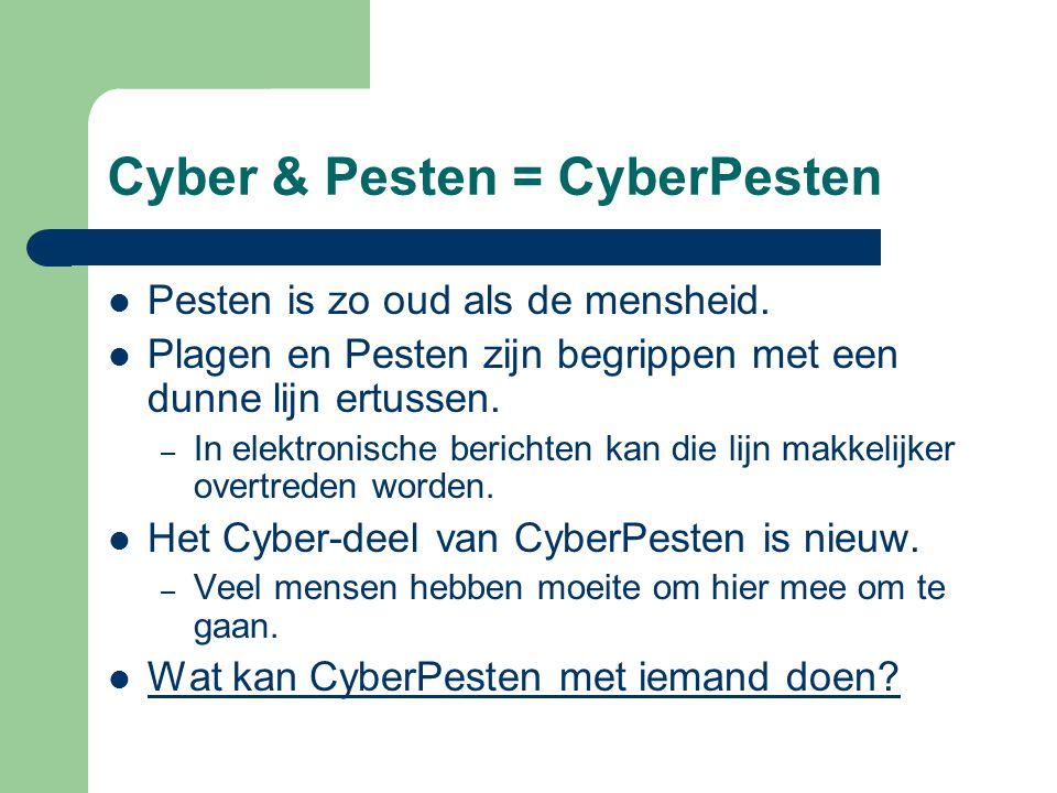 Cyber & Pesten = CyberPesten Pesten is zo oud als de mensheid.
