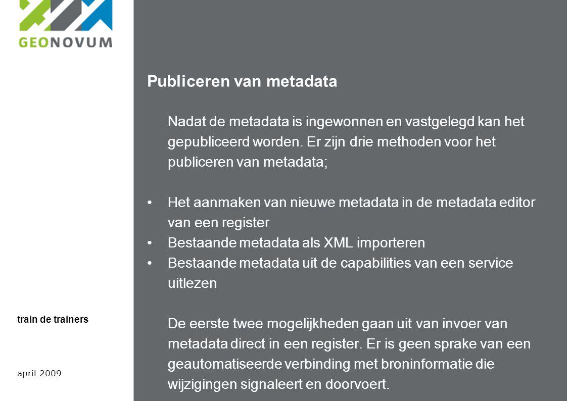 Publiceren van metadata Nadat de metadata is ingewonnen en vastgelegd kan het gepubliceerd worden.