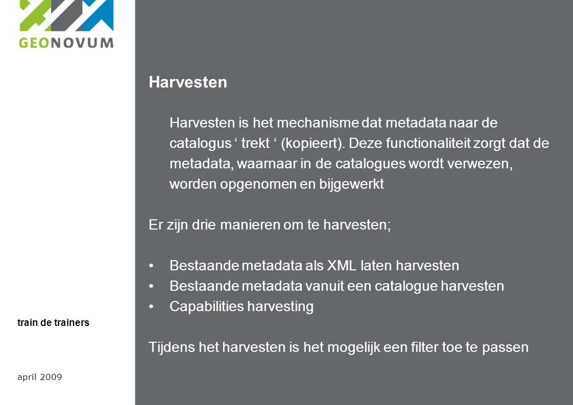 Harvesten Harvesten is het mechanisme dat metadata naar de catalogus ' trekt ' (kopieert).