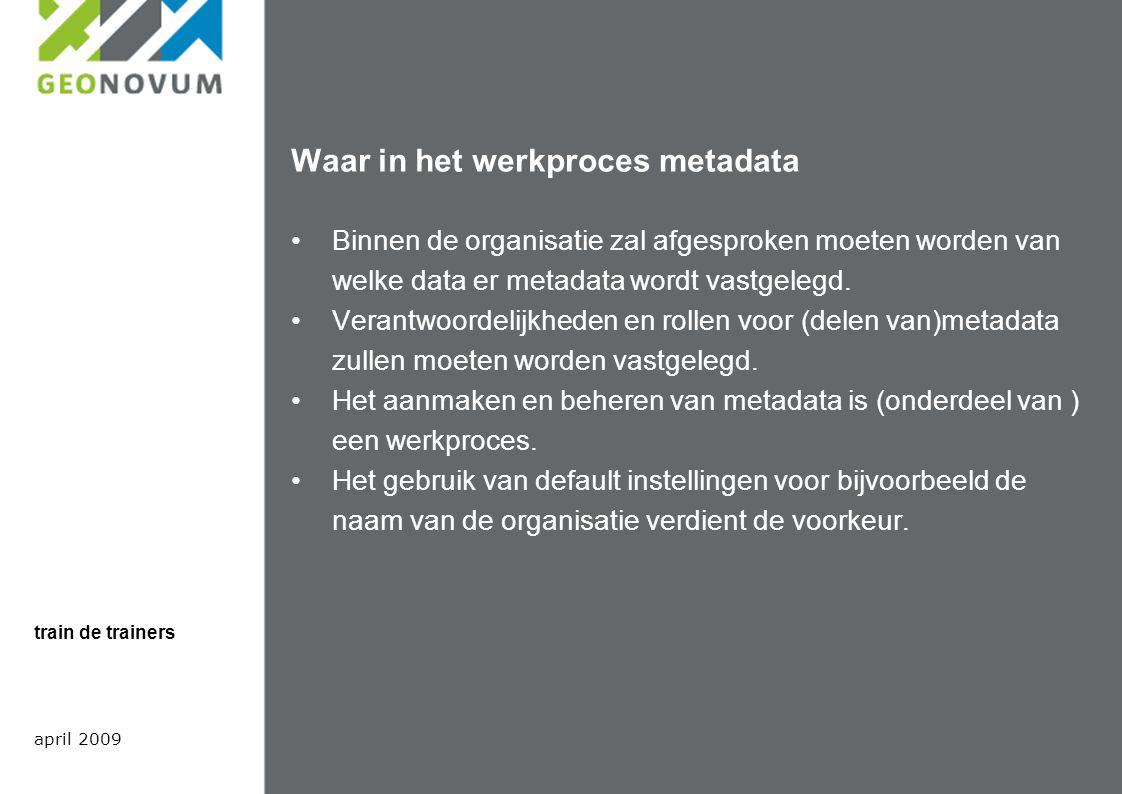 Waar in het werkproces metadata Binnen de organisatie zal afgesproken moeten worden van welke data er metadata wordt vastgelegd.