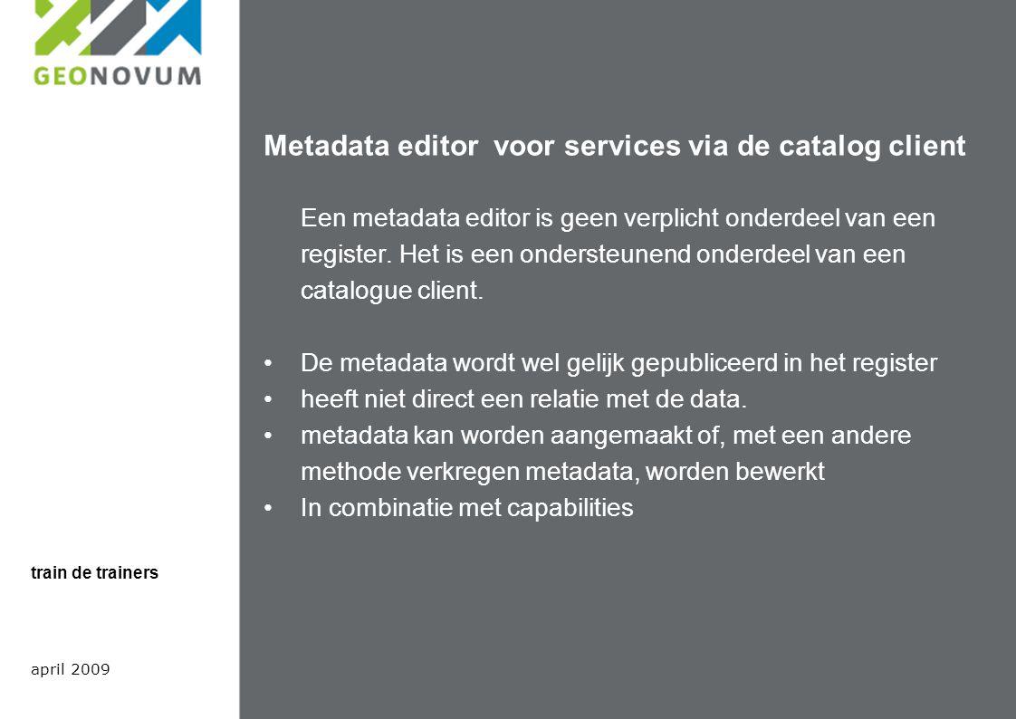 Metadata editor voor services via de catalog client Een metadata editor is geen verplicht onderdeel van een register.