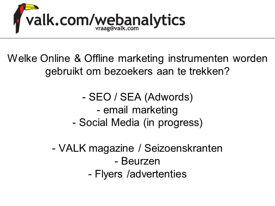 Welke Online & Offline marketing instrumenten worden gebruikt om bezoekers aan te trekken? - SEO / SEA (Adwords) - email marketing - Social Media (in