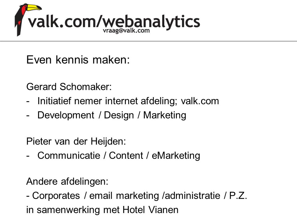 Even kennis maken: Gerard Schomaker: -Initiatief nemer internet afdeling; valk.com -Development / Design / Marketing Pieter van der Heijden: -Communic