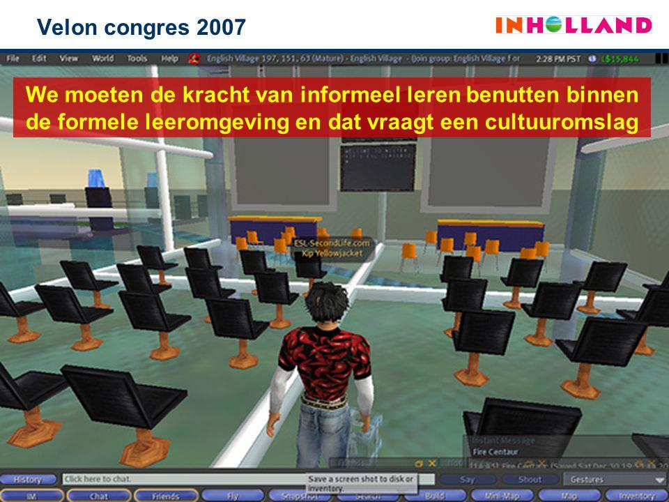 Velon congres 2007 We moeten de kracht van informeel leren benutten binnen de formele leeromgeving en dat vraagt een cultuuromslag