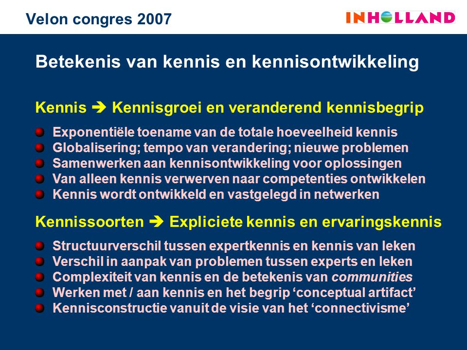 Betekenis van kennis en kennisontwikkeling Kennis  Kennisgroei en veranderend kennisbegrip Kennissoorten  Expliciete kennis en ervaringskennis Expon