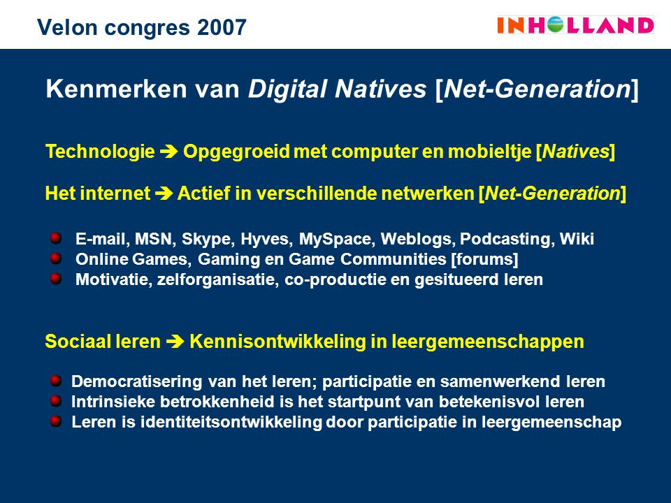 Velon congres 2007 Kennisontwikkeling van Digital Natives verloopt via de weg van ervaringskennis naar expliciete kennis, dus via experts naar expertise en vindt plaats in informele leergemeenschappen