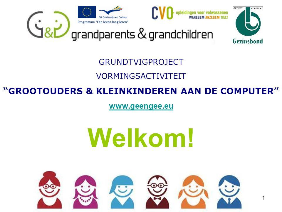 1 GRUNDTVIGPROJECT VORMINGSACTIVITEIT GROOTOUDERS & KLEINKINDEREN AAN DE COMPUTER www.geengee.eu www.geengee.eu Welkom!