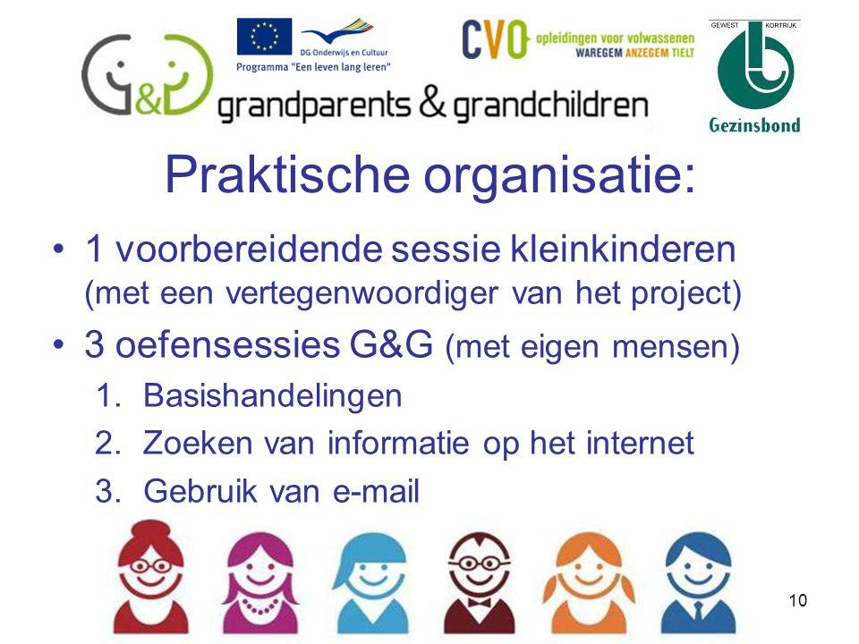 Praktische organisatie: 1 voorbereidende sessie kleinkinderen (met een vertegenwoordiger van het project) 3 oefensessies G&G (met eigen mensen) 1.Basishandelingen 2.Zoeken van informatie op het internet 3.Gebruik van e-mail 10