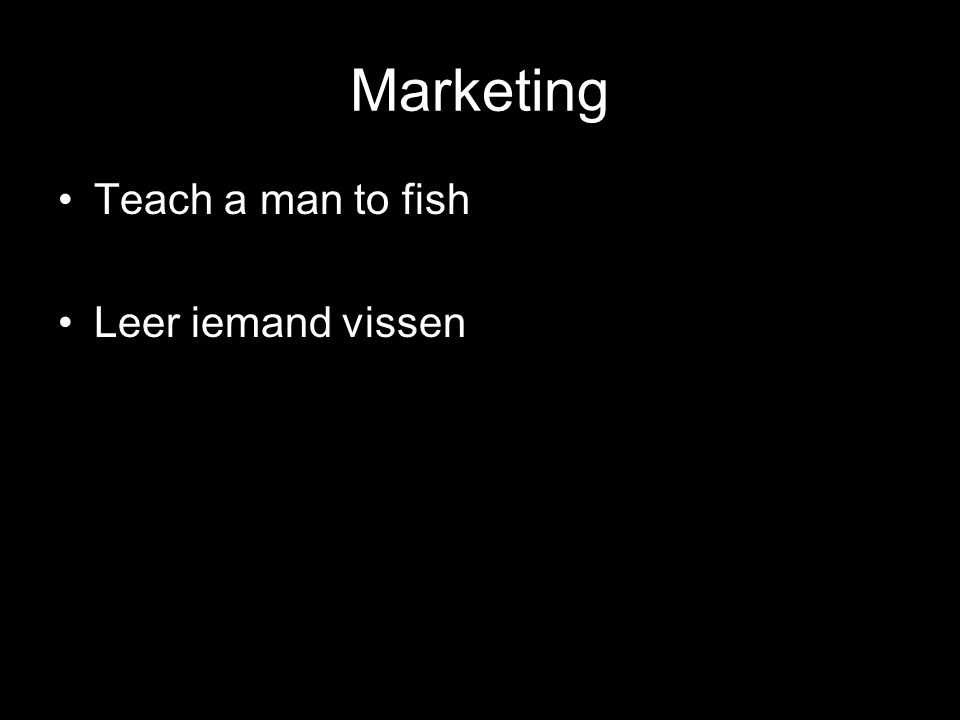 Marketing Teach a man to fish Leer iemand vissen