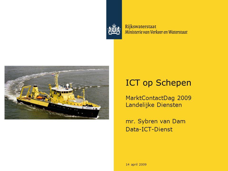 14 april 2009 ICT op Schepen MarktContactDag 2009 Landelijke Diensten mr. Sybren van Dam Data-ICT-Dienst