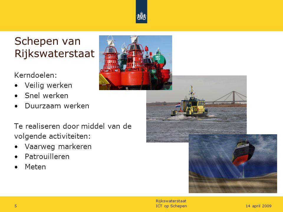 Rijkswaterstaat ICT op Schepen514 april 2009 Schepen van Rijkswaterstaat Kerndoelen: Veilig werken Snel werken Duurzaam werken Te realiseren door midd