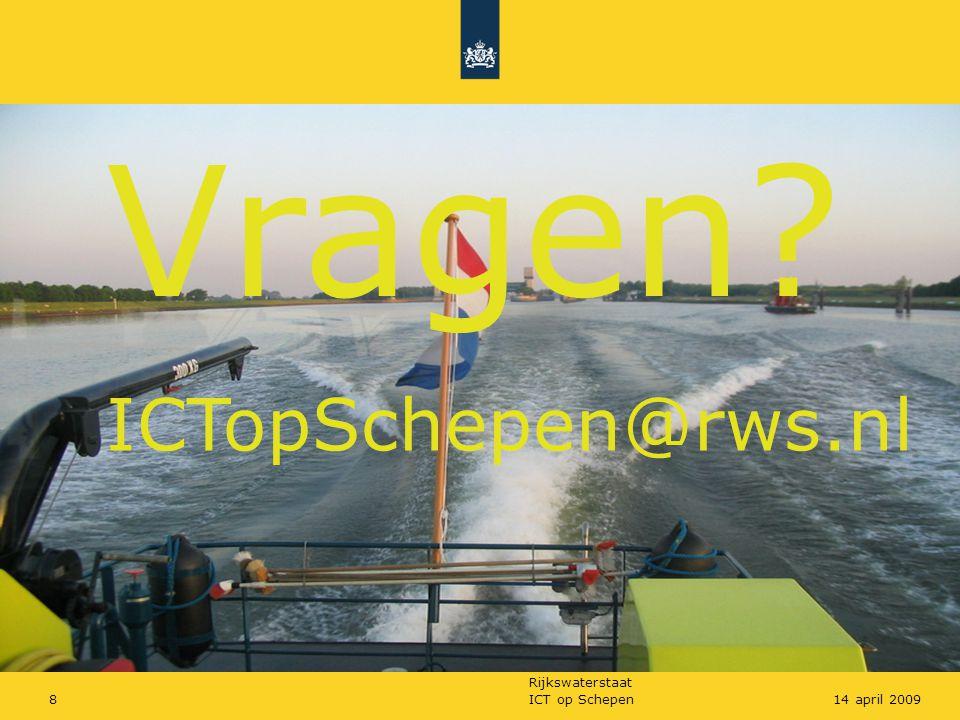 Rijkswaterstaat ICT op Schepen814 april 2009 Vragen? ICTopSchepen@rws.nl