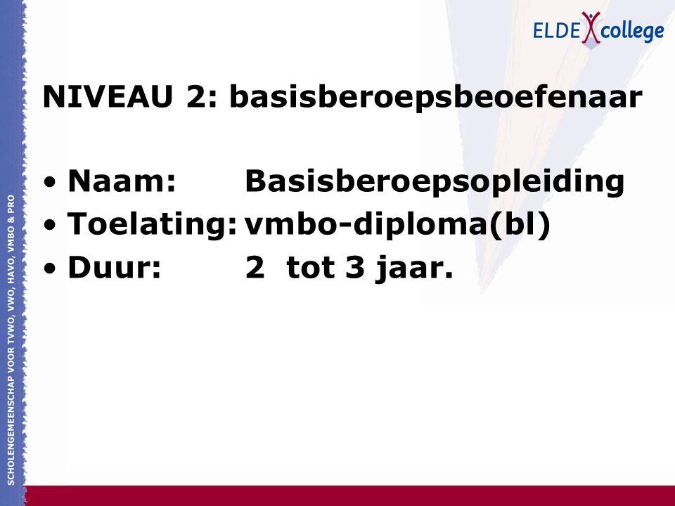 NIVEAU 2: basisberoepsbeoefenaar Naam:Basisberoepsopleiding Toelating:vmbo-diploma(bl) Duur:2 tot 3 jaar.