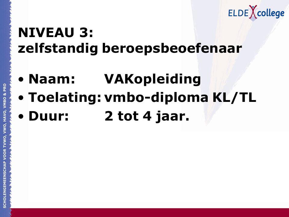 NIVEAU 3: zelfstandig beroepsbeoefenaar Naam:VAKopleiding Toelating:vmbo-diploma KL/TL Duur:2 tot 4 jaar.