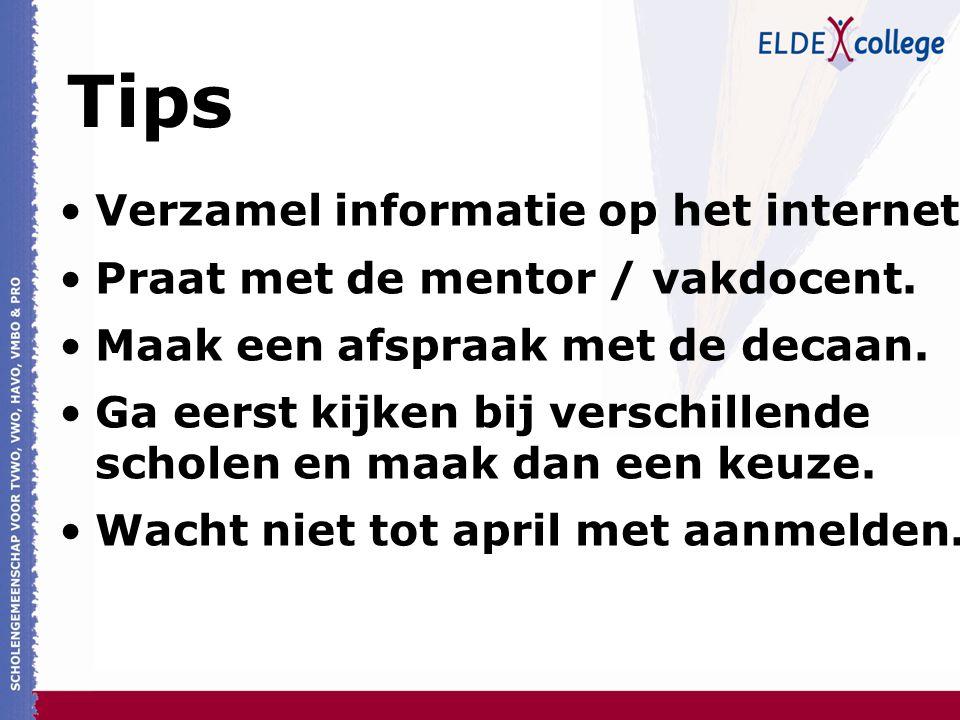 Tips Verzamel informatie op het internet. Praat met de mentor / vakdocent. Maak een afspraak met de decaan. Ga eerst kijken bij verschillende scholen