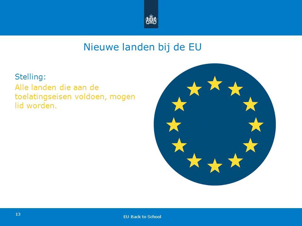 Nieuwe landen bij de EU Stelling: Alle landen die aan de toelatingseisen voldoen, mogen lid worden.