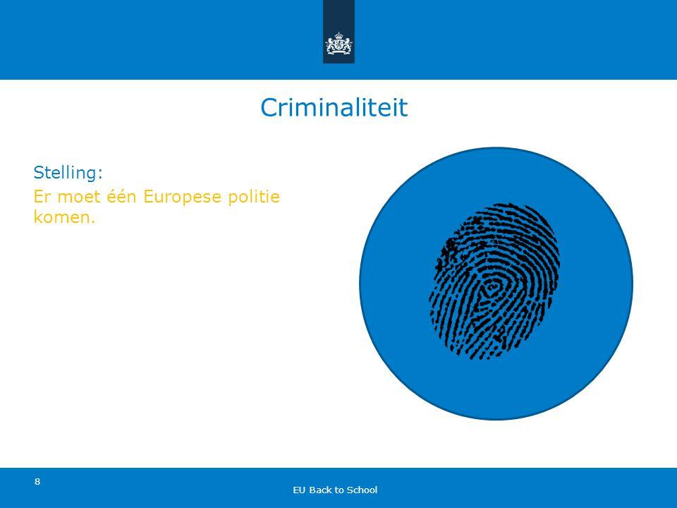 Criminaliteit Stelling: Er moet één Europese politie komen. 8 EU Back to School