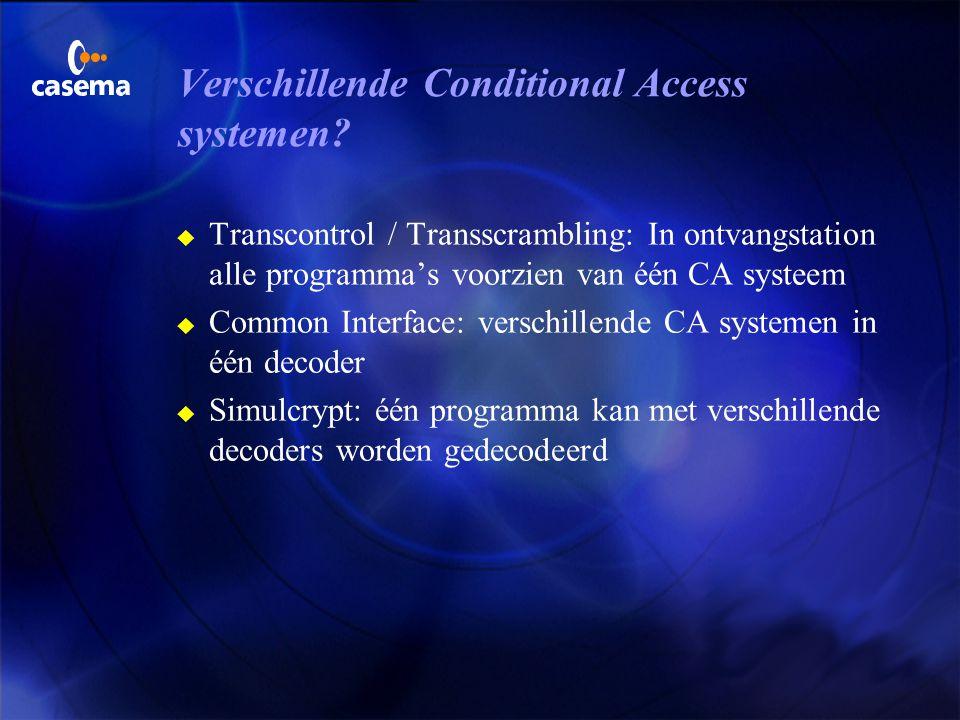 Conditional Access u Individueel regelen van toegang tot programma 3 abonnement 3 PayPerView 3 Impulse PayPerView u Scrambling: het onherkenbaar maken
