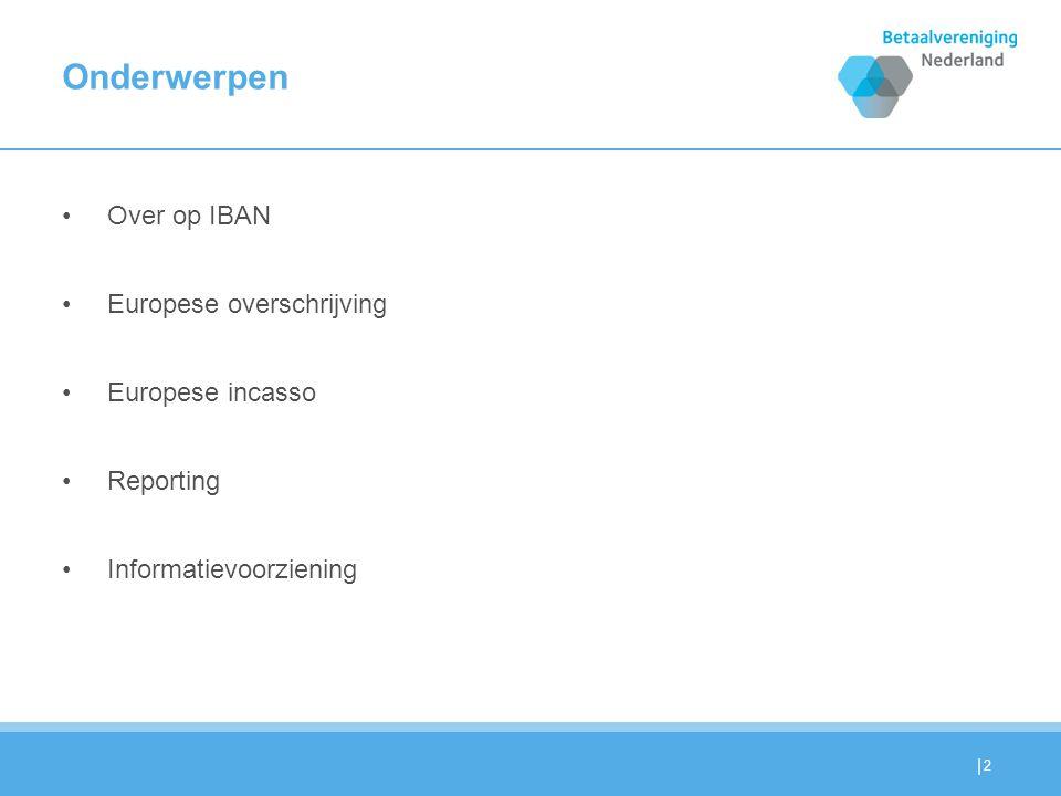 | Onderwerpen Over op IBAN Europese overschrijving Europese incasso Reporting Informatievoorziening 2