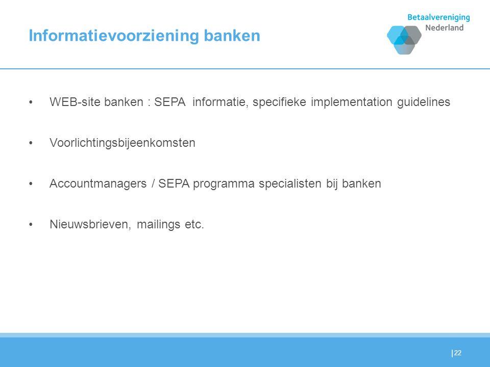| Informatievoorziening banken WEB-site banken : SEPA informatie, specifieke implementation guidelines Voorlichtingsbijeenkomsten Accountmanagers / SEPA programma specialisten bij banken Nieuwsbrieven, mailings etc.