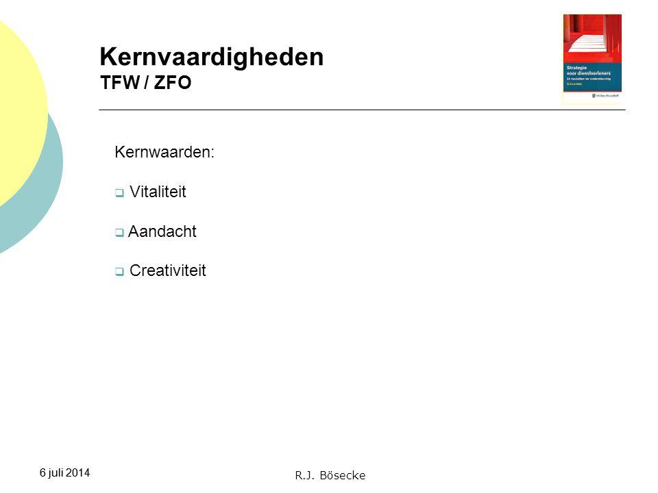 6 juli 2014 Kernvaardigheden TFW / ZFO 6 juli 2014 Kernwaarden:  Vitaliteit  Aandacht  Creativiteit R.J. Bösecke