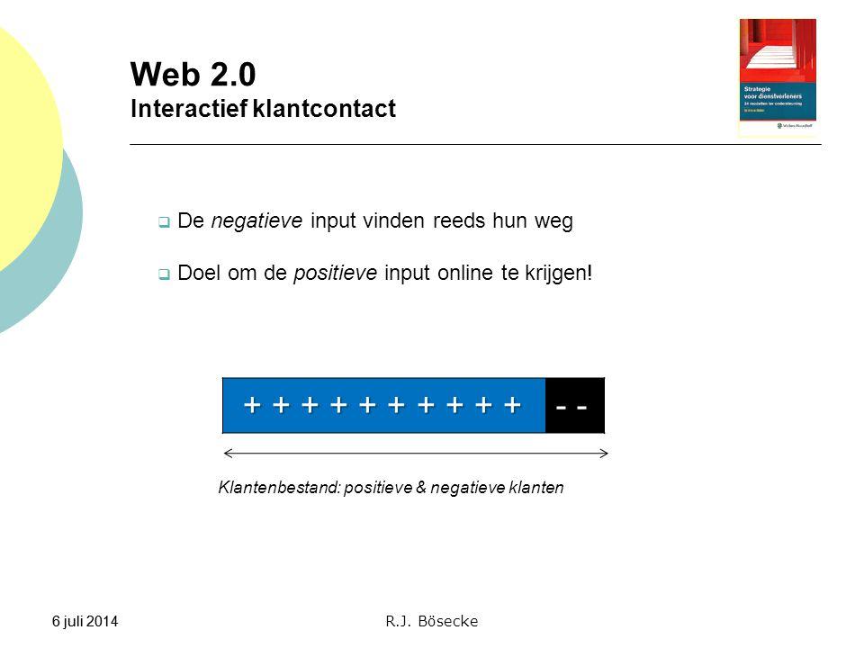 6 juli 2014  De negatieve input vinden reeds hun weg  Doel om de positieve input online te krijgen! Web 2.0 Interactief klantcontact + + + + + + + +