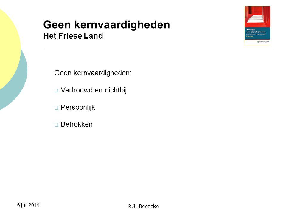 6 juli 2014 Geen kernvaardigheden Het Friese Land 6 juli 2014 R.J. Bösecke Geen kernvaardigheden:  Vertrouwd en dichtbij  Persoonlijk  Betrokken