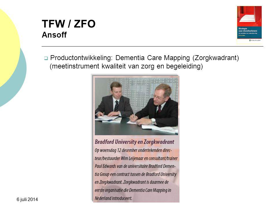 6 juli 2014 TFW / ZFO Ansoff 6 juli 2014  Productontwikkeling: Dementia Care Mapping (Zorgkwadrant) (meetinstrument kwaliteit van zorg en begeleiding