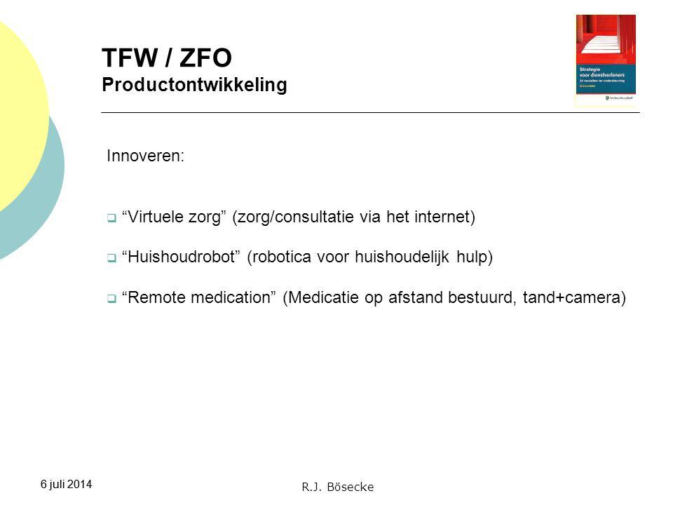 """6 juli 2014 TFW / ZFO Productontwikkeling 6 juli 2014 Innoveren:  """"Virtuele zorg"""" (zorg/consultatie via het internet)  """"Huishoudrobot"""" (robotica voo"""