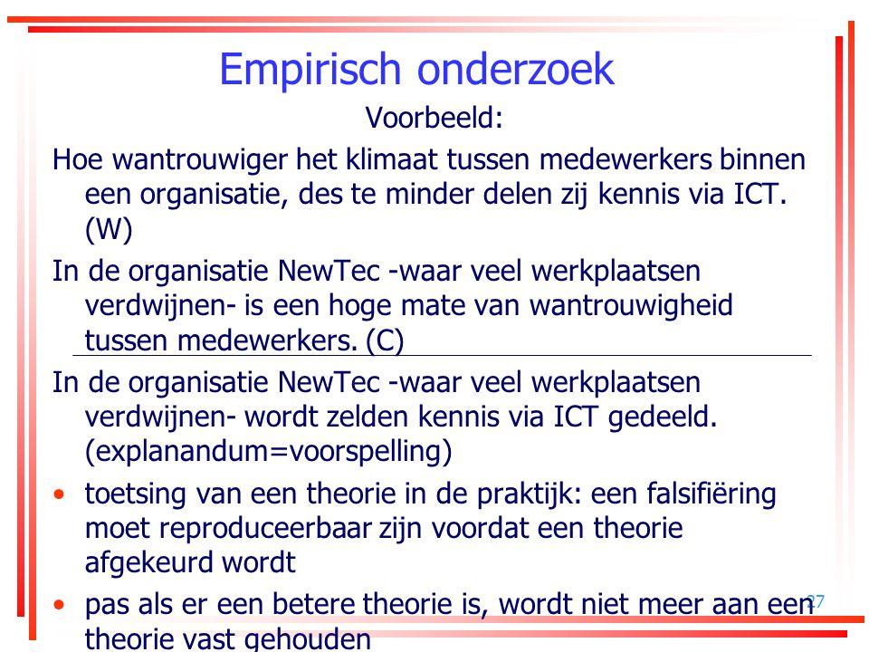 27 Empirisch onderzoek Voorbeeld: Hoe wantrouwiger het klimaat tussen medewerkers binnen een organisatie, des te minder delen zij kennis via ICT. (W)