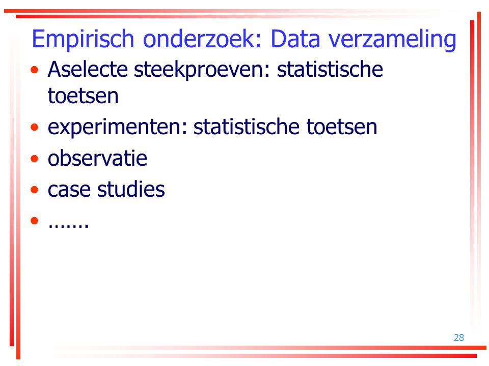 28 Empirisch onderzoek: Data verzameling Aselecte steekproeven: statistische toetsen experimenten: statistische toetsen observatie case studies …….