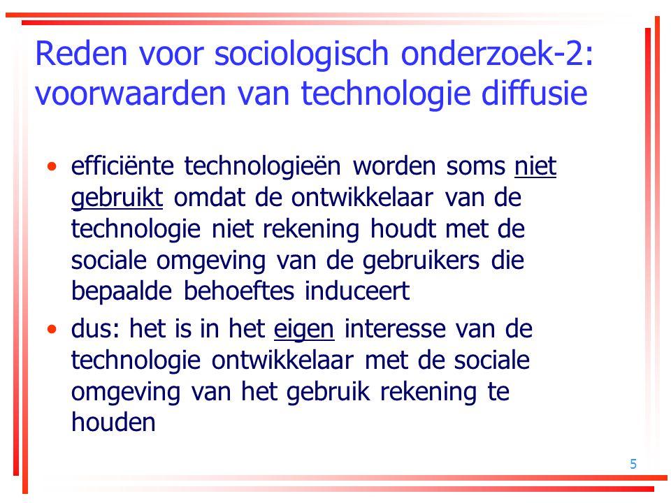 5 Reden voor sociologisch onderzoek-2: voorwaarden van technologie diffusie efficiënte technologieën worden soms niet gebruikt omdat de ontwikkelaar v