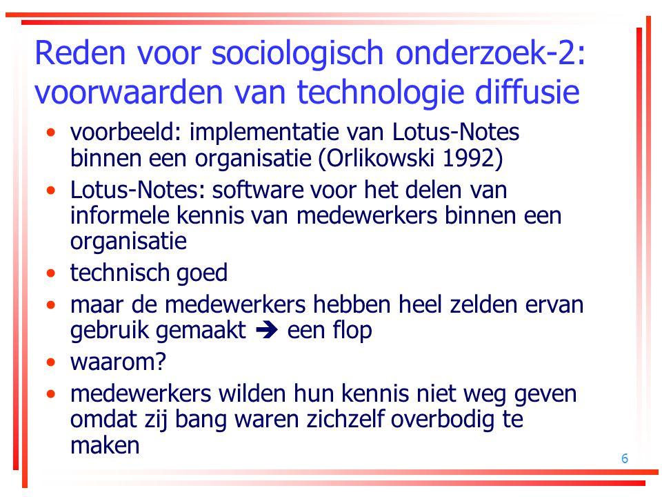 6 Reden voor sociologisch onderzoek-2: voorwaarden van technologie diffusie voorbeeld: implementatie van Lotus-Notes binnen een organisatie (Orlikowsk