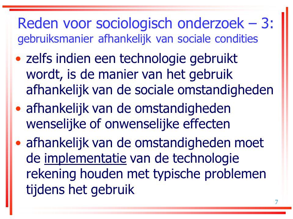 7 Reden voor sociologisch onderzoek – 3: gebruiksmanier afhankelijk van sociale condities zelfs indien een technologie gebruikt wordt, is de manier va