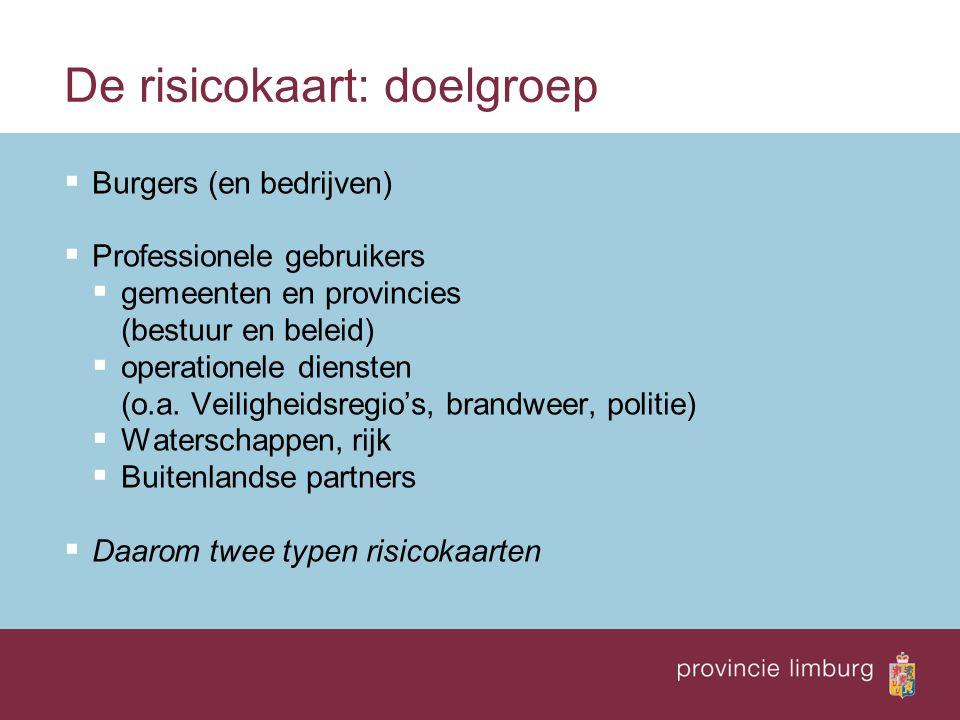 De risicokaart: doelgroep  Burgers (en bedrijven)  Professionele gebruikers  gemeenten en provincies (bestuur en beleid)  operationele diensten (o.a.