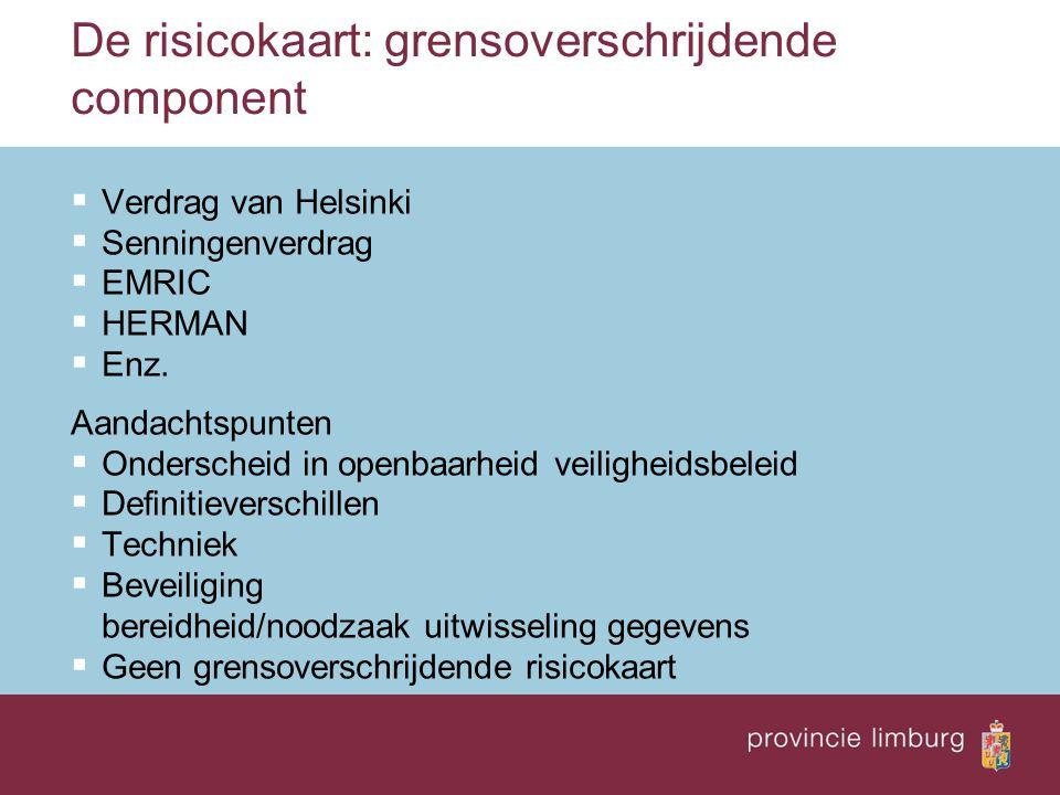 De risicokaart: grensoverschrijdende component  Verdrag van Helsinki  Senningenverdrag  EMRIC  HERMAN  Enz. Aandachtspunten  Onderscheid in open