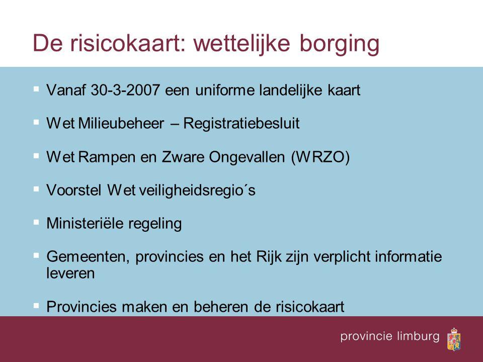 De risicokaart: wettelijke borging  Vanaf 30-3-2007 een uniforme landelijke kaart  Wet Milieubeheer – Registratiebesluit  Wet Rampen en Zware Ongev