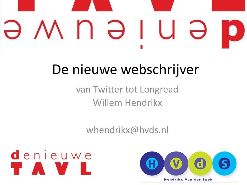 van Twitter tot Longread Willem Hendrikx whendrikx@hvds.nl De nieuwe webschrijver