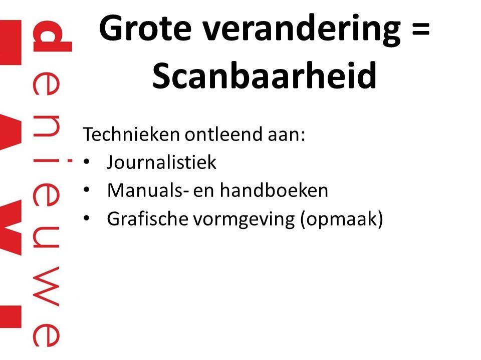 Grote verandering = Scanbaarheid Technieken ontleend aan: Journalistiek Manuals- en handboeken Grafische vormgeving (opmaak)
