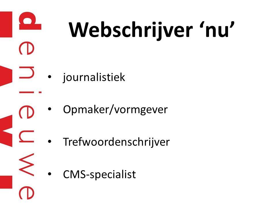 Webschrijver 'nu' journalistiek Opmaker/vormgever Trefwoordenschrijver CMS-specialist